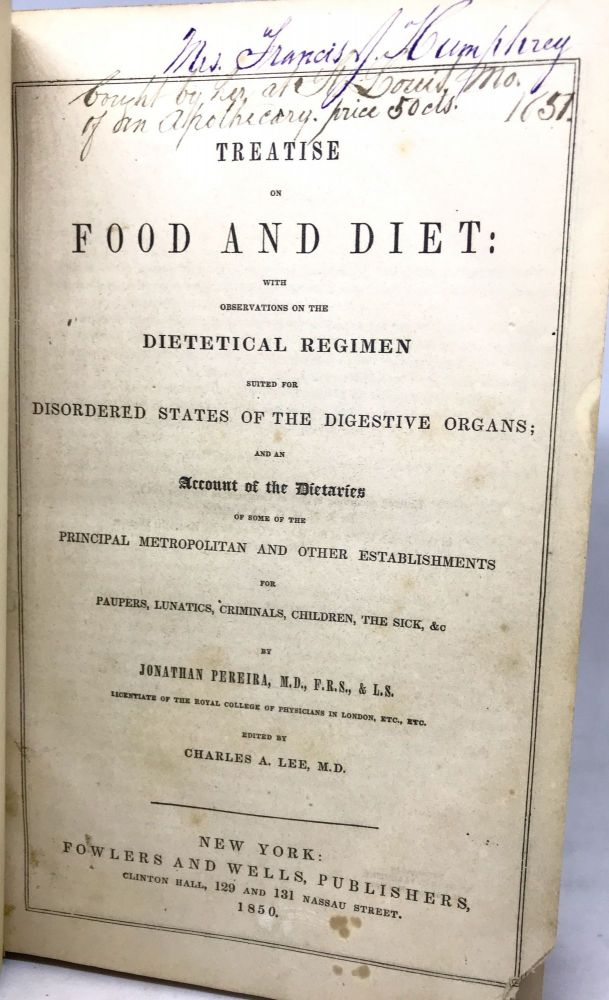 """[HEALTH] [DIET] Treatise On Food and Diet; with observations on the dietetical regimen suited for disordered states of the digestive organs; and an account of the dietaries of some of the principal metropolitan and other establishments for paupers, lunatics, criminals, children, the sick, &c."""" Jonathan Pereira."""