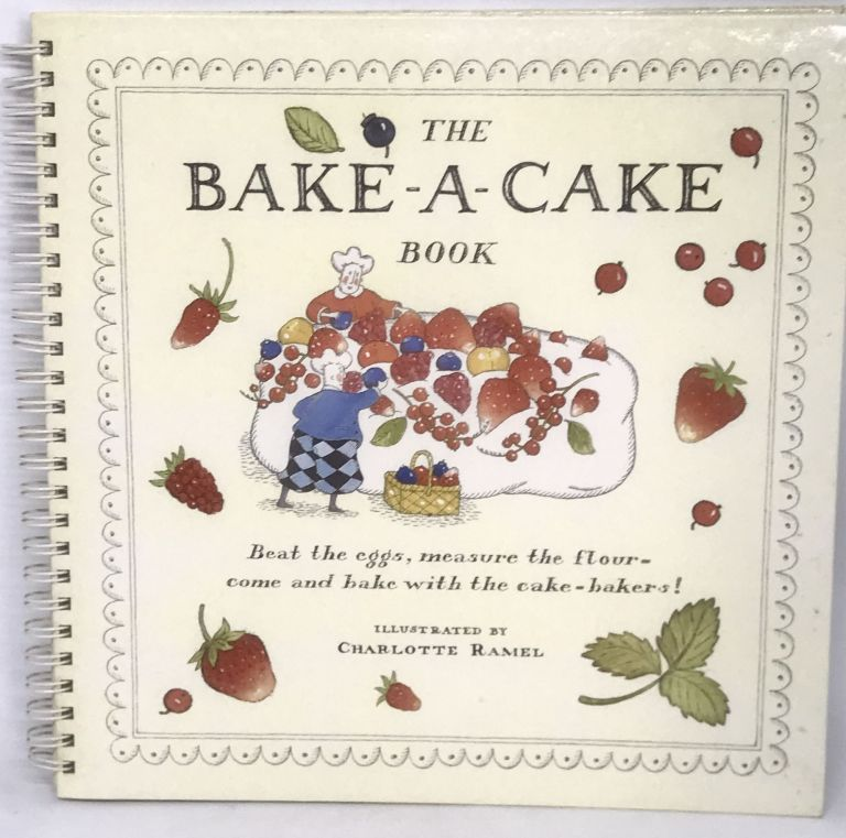The Bake-A-Cake Book; Beat the eggs, measure the flour - come and bake with the cake-bakers! Marie Meijer.