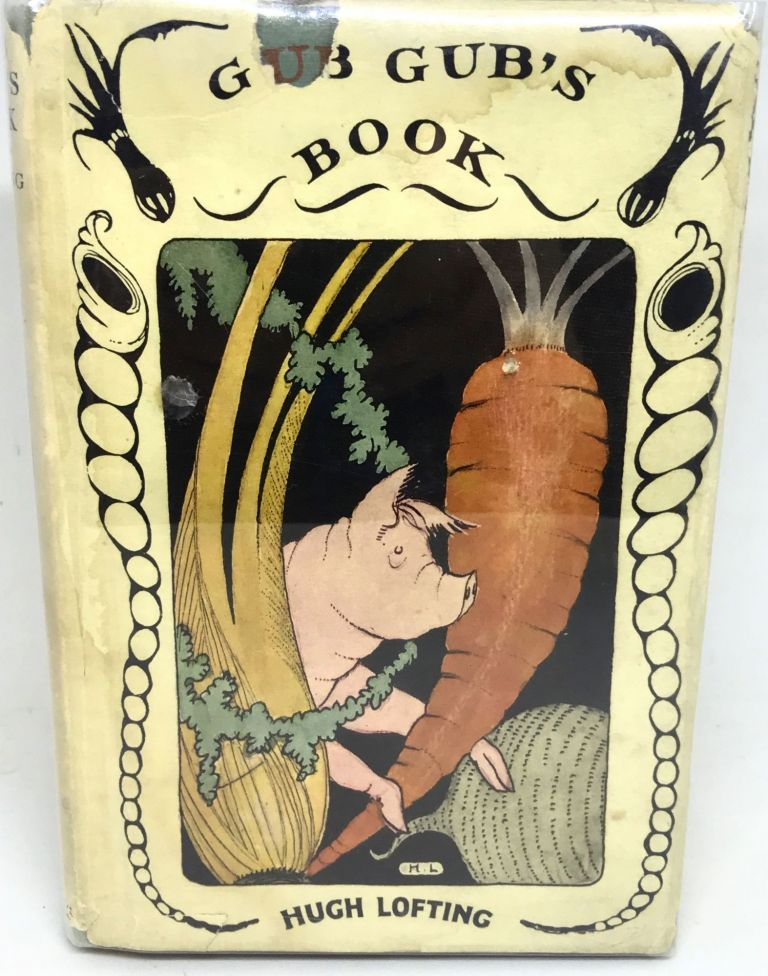 Gub Gub's Book: An Encyclopedia of Food in Twenty Volumes; NOTE: Prof: Gub Gub announces that owing to the high cost of living the other 19 volumes of this great work have been temporarily postponed. Hugh Lofting.