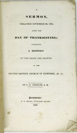 A Sermon, Preached November 26, 1829; [THANKSGIVING] [RHODE ISLAND] Being the DAY OF THANKSGIVING containing A HISTORY of the Origin and Growth of the Second Baptist Church in Newport, (R.I.)