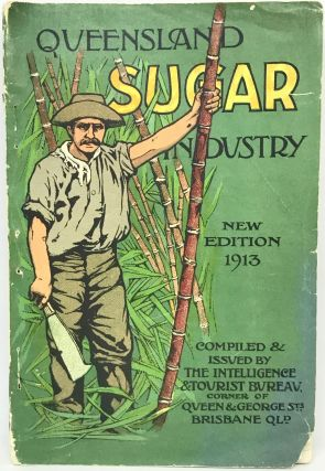 AUSTRALIA] [SUGAR] Queensland Sugar Industry; New Edition 1913. P. J. Nally