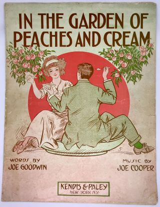 SHEET MUSIC] In The Garden of Peaches and Cream. Joe Cooper Goodwin, Joe, Words, Music