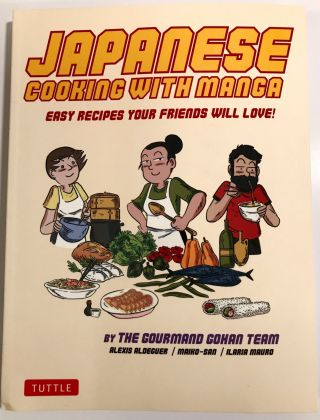 Japanese Cooking With Manga; Easy Recipes Your Friends will Love! The Gourmand Gohan Team
