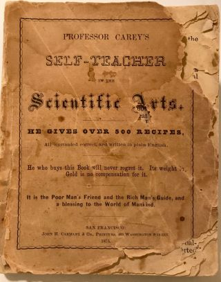 Professor Carey's Self-Teacher in the Scientific Arts; He who buys this Book will never regret it, Its weight in Gold is no compensation for it. Prof. J. W. Carey.
