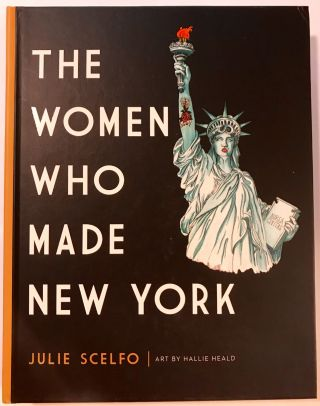 The Women Who Made New York; Art by Hallie Heald. Julie Scelfo.