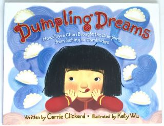 Dumpling Dreams; How Joyce Chen Brought the Dumpling from Beijing to Cambridge. Carrie Clickard