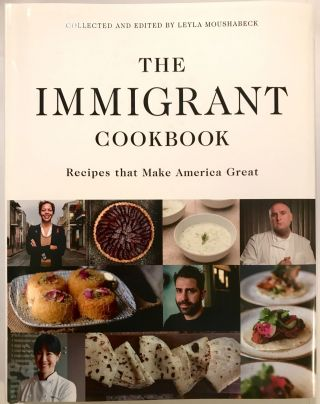 The Immigrant Cookbook; Recipes that Make America Great. Leyla Moushabeck, Collected and Edited