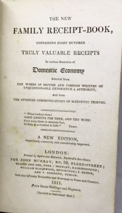 The New Family Receipt-Book Containing Eight Hundred Truly Valuable Receipts; In various Branches of Domestic Economy