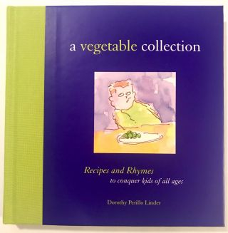 ILLUSTRATED] [RHYMES] A Vegetable Collection; Recipes and Rhymes to conquer kids of all ages....