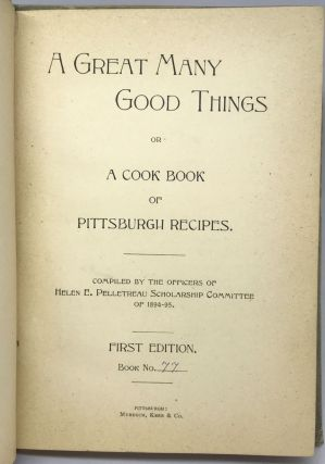 [COMMUNITY COOKBOOK] A Great Many Good Things or A Cook Book of Pittsburgh Recipes; [Pennsylvania College For Women]