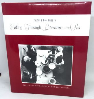 The Sun & Moon Guide to Eating Through Literature and Art. Douglas Messerli, Edited