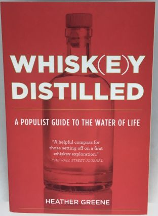 WHISK(E)Y DISTILLED; A Populist Guide to The Water of Life. Heather Greene
