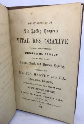 [MEDICINE] [REMEDIES] [QUACKERY] Short Account of Sir Astley Cooper's Vital Restorative,; the Only Acknowledged Successful Remedy for the Removal of General, Local, and Nervous Debility, Confided to Messrs. Harvey & Co.