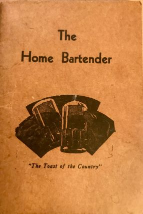 The Home Bartender; A Book with a Wealth of Information - Over 400 Recipes