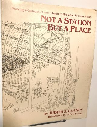 Not A Station But A Place; Drawings/Collages of and related to the Gare de Lyon, Paris
