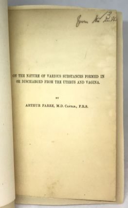 [MEDICINE] [WOMEN] [ABNORMALITIES] On the Nature of Various Substances Formed in and Discharged from the Uterus and Vagina; From Dr. Beal's Archives of Medicine, No II, 1858