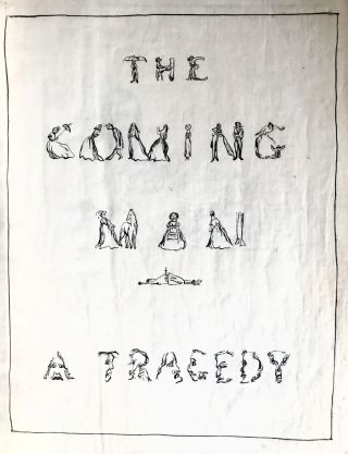 ORIGINAL ARTWORK] The Coming Man; A Tragedy. N B