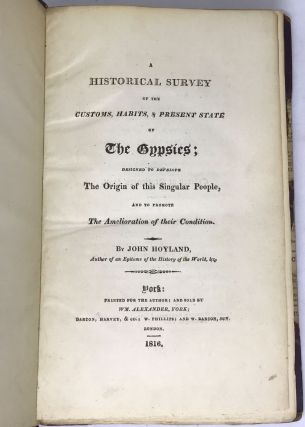 A Historical Survey of the Customs, Habits, & Present State of The Gypsies; Designed to Develop The Origin of this Singular People, and the Promote The Amelioration of their Condition.