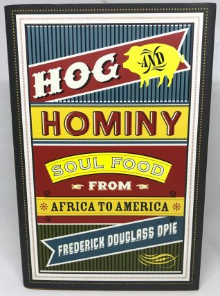 HISTORIC FOODWAYS] Hog & Hominy; Soul Food From Africa to America. Frederic Douglass Opie