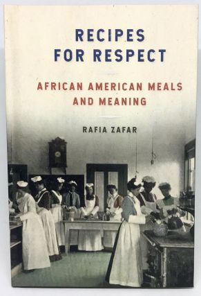 HISTORIC FOODWAYS] Recipes For Respect; African American Meals and Meaning. Rafia Zafar