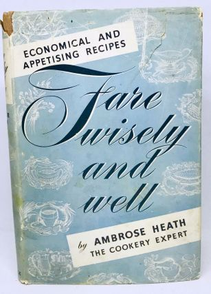 Fare Wisely and Well; Economical and Appetizing Recipes. Ambrose Heath