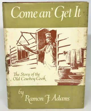Come an' Get It; The Story of the Old Cowboy Cook. Ramon F. Adams
