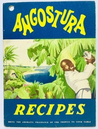 BITTERS] Angostura Recipes; Bring The Aromatic Fragrance of The Tropics to Your Table....