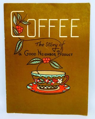 EDUCATION] Coffee; The Story of a Good Neighbor Product. Pan-American Coffee Bureau