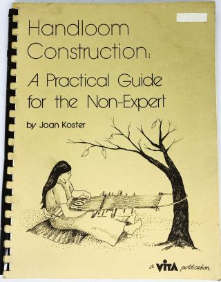TEXTILES] Handloom Construction; A Practical Guide For The Non-Expert. Joan Koster, Written and...