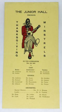 MINSTREL] [PROGRAM] THE JUNIOR HALL PRESENTS THANKSGIVING MINSTRELS; IN THE GYMNASIUM. Nov. 22, 1907