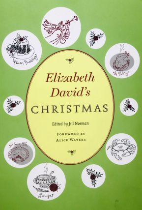 Elizabeth David's CHRISTMAS; Forward by Alice Waters. Jill Norman