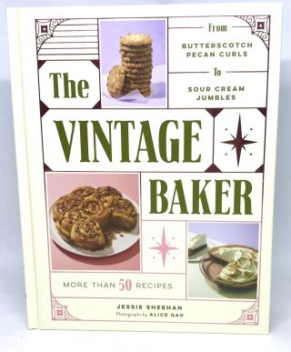 The Vintage Baker; More Than 50 Recipes from Butterscotch Pecan Curls to Sour Cream Jumbles....
