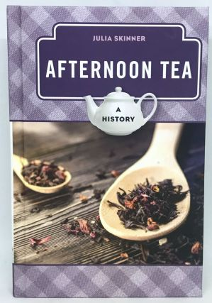 Afternoon Tea; A History. Julia Skinner
