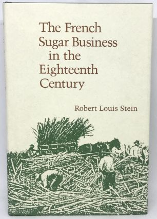 The French Sugar Business in the Eighteenth Century. Robert Louis Stein