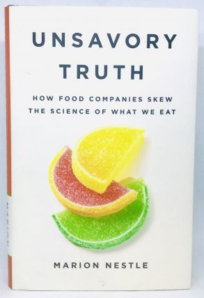 Unsavory Truth; How Food Companies Skew the Science of What We Eat. Marion Nestle