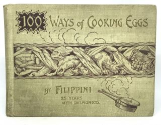 One Hundred Ways of Cooking Eggs; Handy Volume Culinary Series No. 1. Filippini, Alessandro