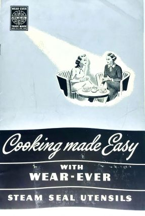 HOME ECONOMICS] Cooking made Easy; With WEAR-EVER Steam Seal Utensils. The Aluminum Cooking...