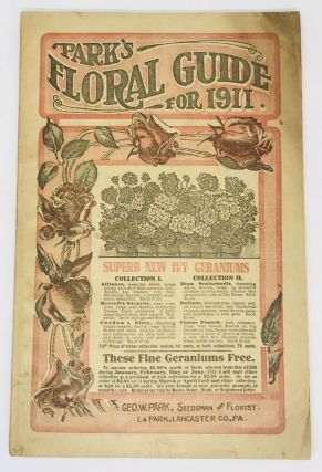 TRADE CATALOG] Park's Floral Guide for 1911; Superb New Ivy Geraniums. Geo W.Seedsmand and...