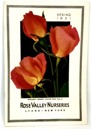 TRADE CATALOG] SPRING 1931; President Hervert Hoover Rose. Rose Valley Nurseries