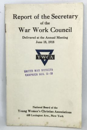 WOMEN] [W.W.I] Report of the Secretary of the War Work Council; Delivered at the Annual Meeting -...