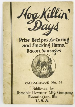 TRADE CATALOG] Hog Killin' Days - Prize Recipes for Curing and Smoking Hams, Bacon, Sausages;...