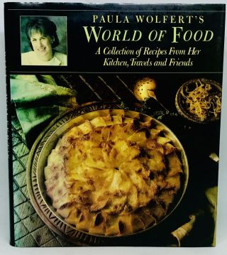 Paula Wolfert's WORLD OF FOOD; A Collection of Recipes from Her Kitchen, Travels, and Friends....