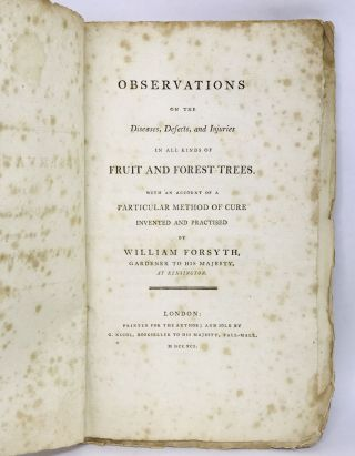 Observations on the Diseases, Defects, and Injuries in all kinds of Fruit and Forest Trees; With an Account of a Particular Method of Cure Invented and Practiced