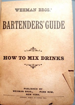 Wehman Bros. Bartenders' Guide - How To Mix Drinks; Two books in one, & Wehman Brothers New Book of Toasts