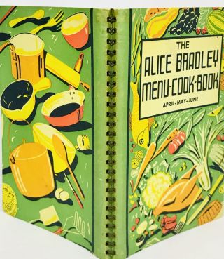 The Alice Bradley Menu-Cook-Book; Menus, Marketing Lists and Recipes. By the Principle of Miss Farmer's School of Cookery, Inc.