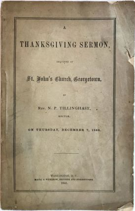 A Thanksgiving Sermon, Delivered at St. John's Church, Georgetown, By Rev. N. P. Tillinghast, Rector; On Thursday, December 7, 1865. N. P. Tillinghast.
