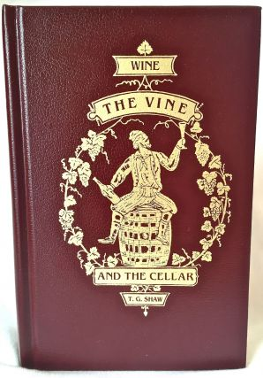 Wine, the Vine, and the Cellar. Thomas G. Shaw