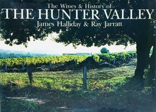 The Wines & History of The Hunter Valley. James Halliday, Ray Jarrat